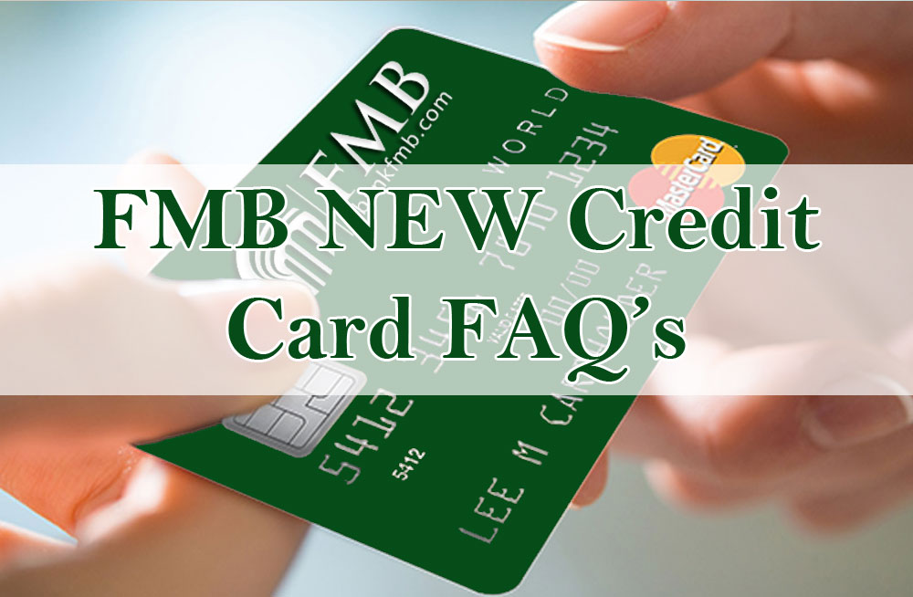 FMB NEW Credit Card Frequently Asked Questions